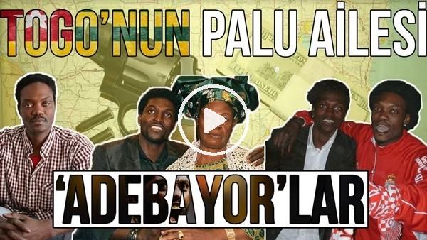 'Togo'nun Palu Ailesi: Adebayor'lar