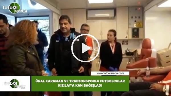 'Ünal Karaman ve Trabzonsporlu futbolcular Kızılay'a kan bağışladı