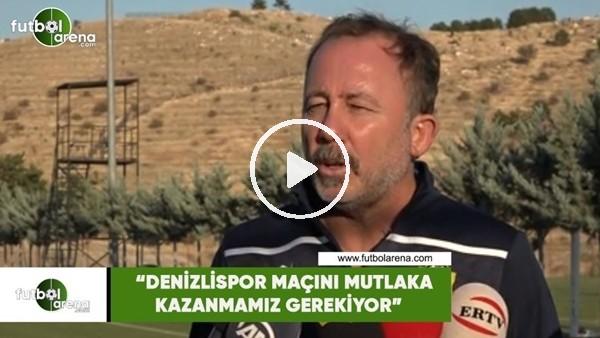 """'Sergen Yalçın: """"Denizlispor maçını mutlaka kazanmamız gerekiyor"""""""