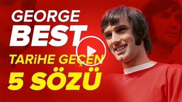 George Best'in Tarihe Geçen 5 Unutulmaz Sözü