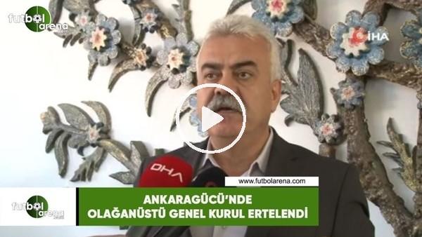 'Ankaragücü'nde olağanüstü genel kurul ertelendi