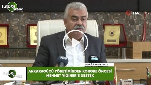 'Ankaragücü yönetiminden kongre öncesi Mehmet Yiğiner'e tam destek