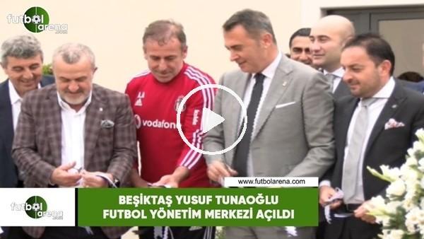 'Beşiktaş Yusuf Tunaoğlu Futbol Yönetim Merkezi açılışı yapıldı