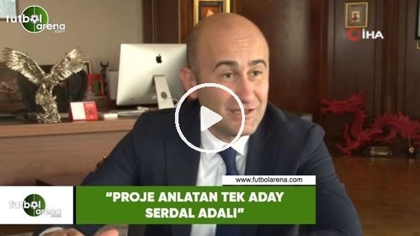 """'Hüseyin Yücel: """"Proje anlatan tek aday Serdal Adalı"""""""