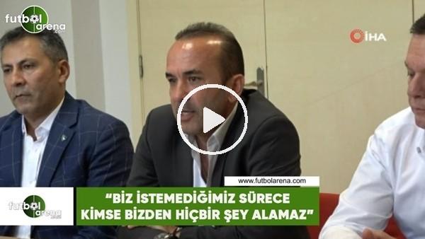 """'Mehmet Özdilek: """"Biz istemediğimiz sürece bizden kimse hiçbir şey alamaz"""""""