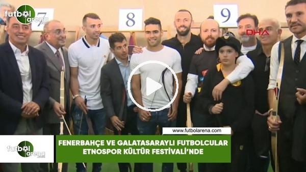 Fenerbahçe ve Galatasaraylı futbolcular Etnospor Kültür Festivali'nde