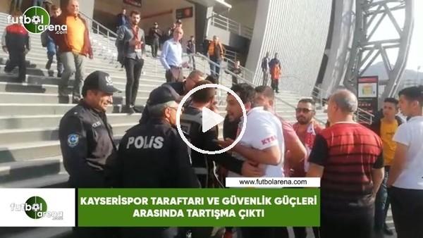 'Kayserispor taraftarı ve güvenlik güçleri arasında tartışma çıktı
