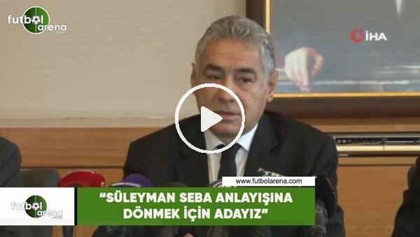 """'İsmail Ünal: """"Süleyman Seba anlayışına dönmek için adayız"""""""