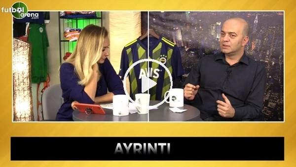 """'Çağdaş Sevinç: """"Fenerbahçe rakiplerinden daha iyi ama sorunu olmadığı anlamına gelmiyor"""""""