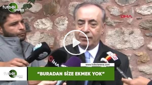 """Mustafa Cengiz: """"Buradan size ekmek yok"""""""