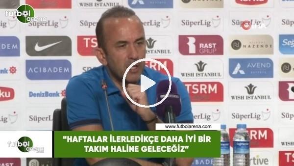 """'Mehmet Özdilek: """"Haftalar ilerledikçe daha iyi bir takım haline geleceğiz"""""""