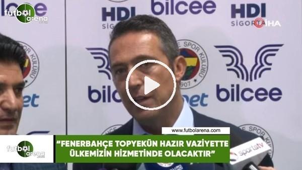 """'Ali Koç: """"Fenerbahçe topyekün hazır vaziyette ülkemizin hizmetinde olacaktır"""""""