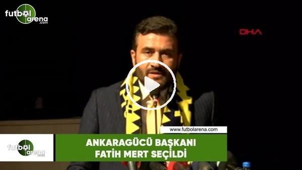 'Ankaragücü başkanı Fatih Mert seçildi