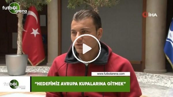 """'Yusuf Erdoğan: """"Hedefimiz Avrupa kupalarına gitmek"""""""