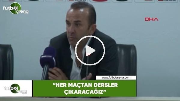 """'Mehmet Özdilek: """"Her maçtan dersler çıkaracağız"""""""
