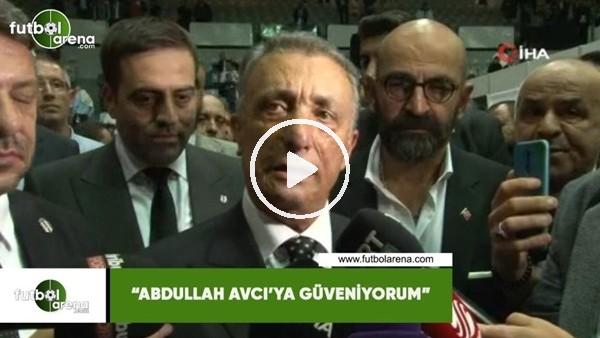 """'Ahmet Nur Çebi: """"Abdullah Avcı'ya güveniyorum"""""""
