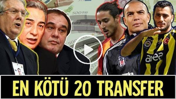 'Süper Lig'de Son 20 Yılın En Kötü 20 Transferi