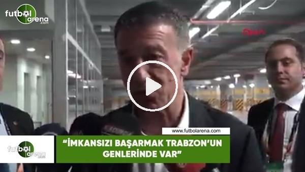 """'Ahmet Ağaoğlu: """"İmkansızı başarmak Trabzon'un genlerinde var"""""""