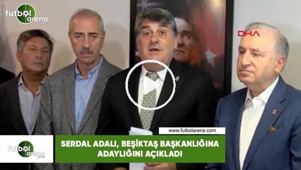 'Serdal Adalı, Beşiktaş başkanlığına adaylığını açıkladı