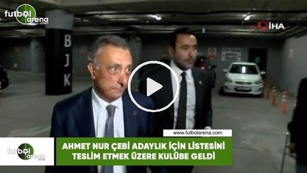 'Ahmet Nur Çebi adaylık için listesini teslim etmek üzere kulübe geldi