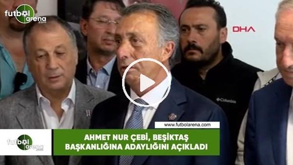 'Ahmet Nur Çebi, Beşiktaş başkanlığına adaylığını açıkladı