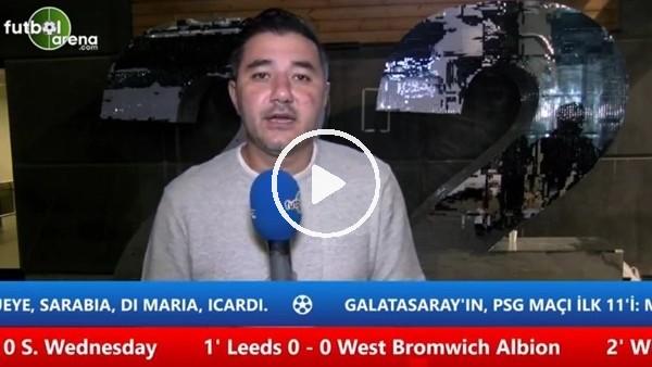 Ali Naci Küçük, Galatasaray - PSG maçı öncesi son gelişeleri aktardı