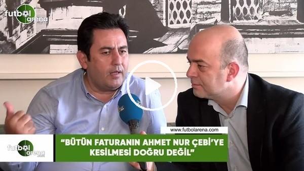 """'Fatih Doğan: """"Bütün faturanın Ahmet Nur Çebi'ye kesilmesi yanlış"""""""