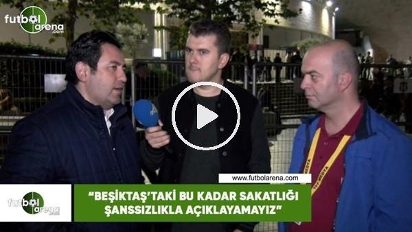 """Fatih Doğan: """"Beşiktaş'taki bu kadar sakatlığı şanssızlıkla açıklayamayız"""""""