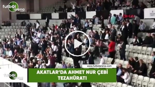 'Akatlar'da Ahmet Nur Çebi tezahüratı