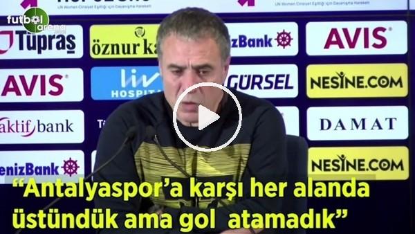 """'Ersun Yanal: """"Antalyaspor'a karşı her alanda üstündük ama gol atamadık"""""""