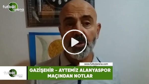'Gazişehir - Aytemiz Alanyaspor maçından notlar