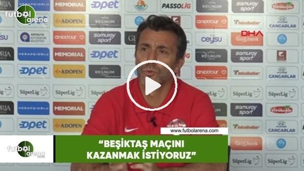 """Bülent Korkmaz: """"Beşiktaş maçını kazanmak istiyoruz"""""""
