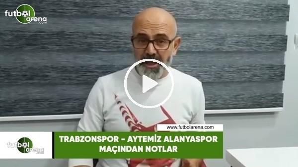 'Trabzonspor - Aytemiz Alanyaspor maçından notlar