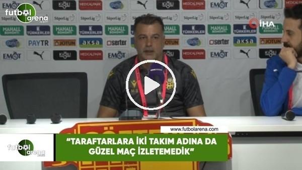 """'Murat Şahin: """"Taraftarlara iki takım adına da güzel bir futbol izletemedik"""""""