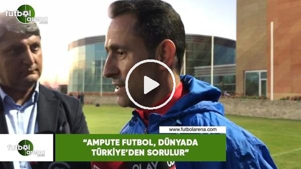 """'Osman Çakmak: """"Ampute futbol, dünyada Türkiye'den sorulur"""""""
