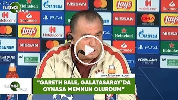"""Fatih Terim: """"Gareth Bale, Galatasaray'da oynasa memnun olurdum"""""""