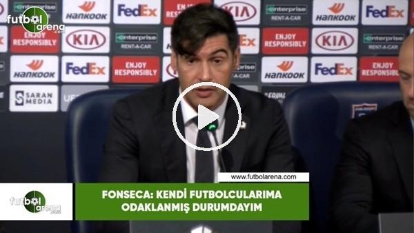 """'Fonseca: """"Kendi futbolcularıma odaklanmış durumdayım"""""""