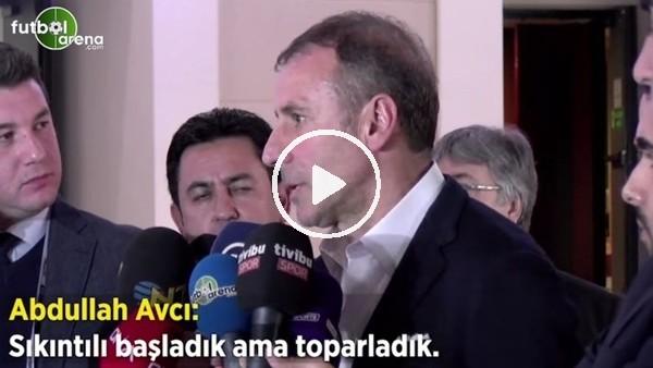 """'Abdullah Avcı: """"Skıntılı başladık ama toparladık"""""""