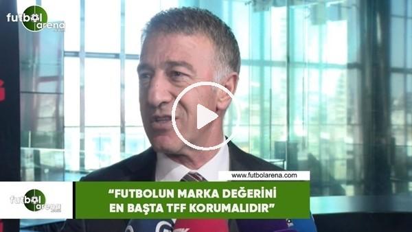 """'Ahmet Ağaoğlu: """"Futbolun marka değerini en başka TFF korumalıdır"""""""