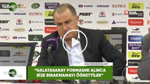 """'Fatih Terim: """"Galatasaray formasını alınca bize bırakmamayı öğrettiler"""""""