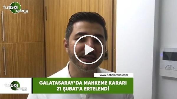 'Galatasaray'da mahkeme kararı 21 Şubat'a ertelendi