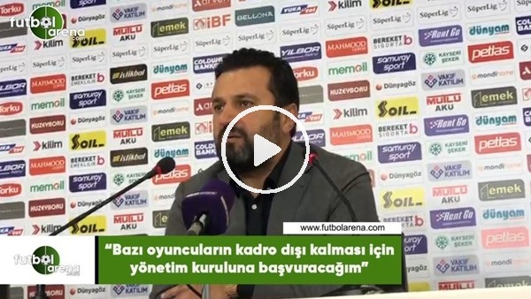 """Bülent Uygun: """"Bazı oyuncuların kadro dışı kalması için yönetim kuruluna başvuracağım"""""""