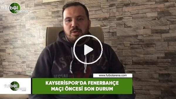 Kayserispor'da Fenerbahçe maçı öncesi son durum