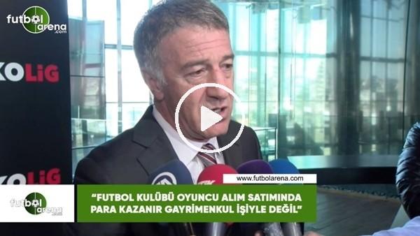 """'Ahmet Ağaoğlu: """"Futbolu kulübü oyuncu alım satımında para kazanır gayrimenkul işiyle değil"""""""