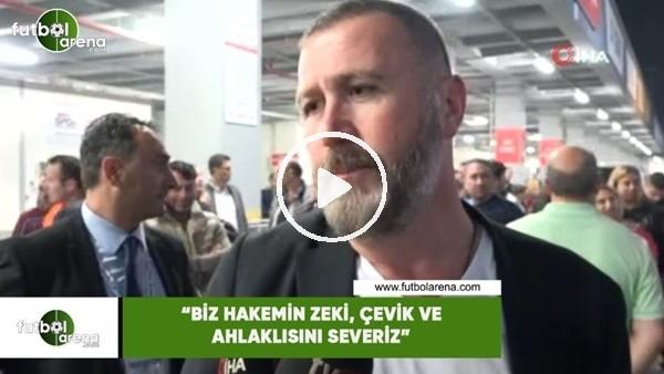 """'Mehmet Yiğit Alp: """"Biz hakemin zeki, çevik ve ahlaklısını severiz"""""""