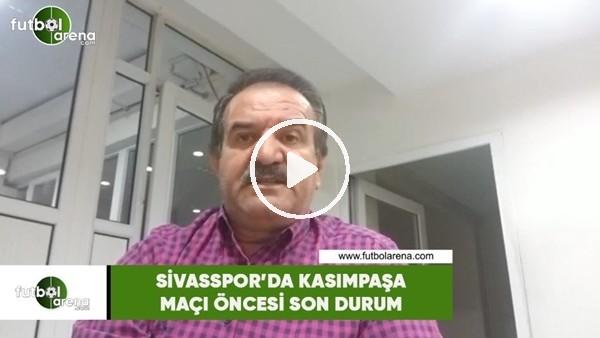 'Sivasspor'da Kasımpaşa maçı öncesi son durum