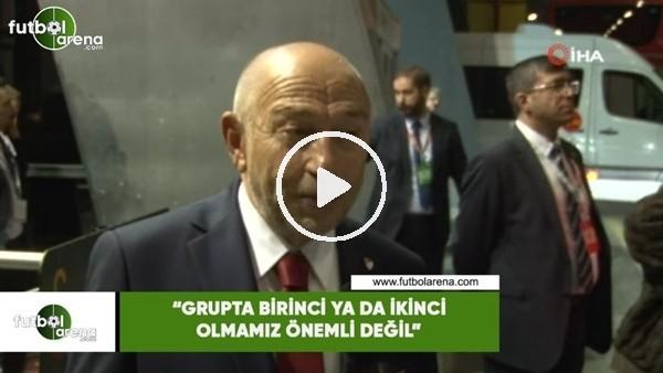 """'Nihat Özdemir: """"Grupta birinci ya da ikinci olmamız önemli değil"""""""