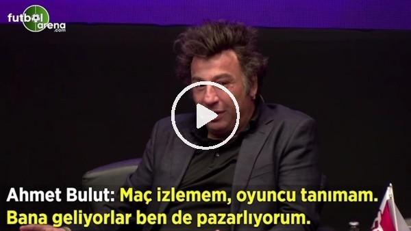 """'Ahmet Bulut: """"Maç izlemem, oyuncu tanımam. bana geliyorlar ben de pazarlıyorum"""""""