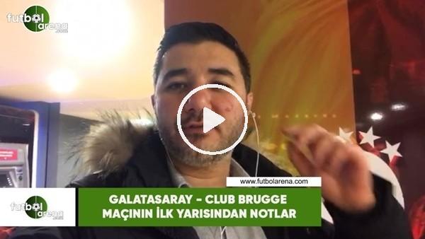 'Galatasary - Club Brugge maçının ilk yarısından notlar