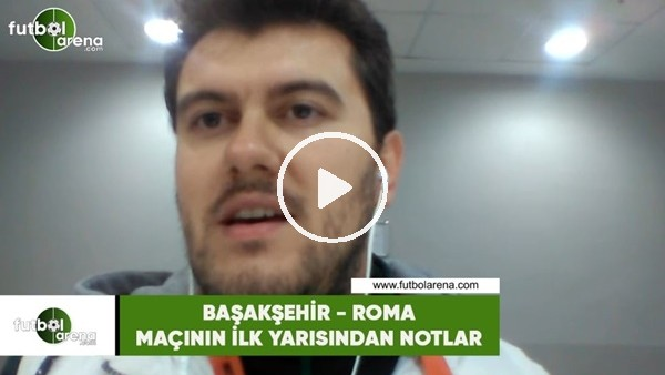 'Başakşehir - Roma maçının ilk yarısından notlar